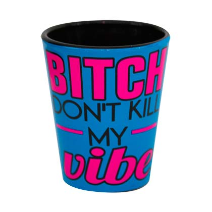 Bitch Don't Kill My Vibe Novelty Shot Glass