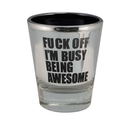 F*ck Off I'm Busy Being Awesome Silver Shot Glass