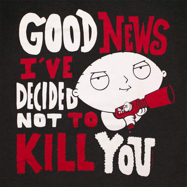 Family Guy Stewie Decided Not To Kill You T Shirt