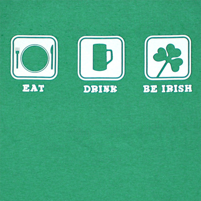 Eat Drink Be Irish St. Patrick's Day Novelty Green Graphic Tee Shirt