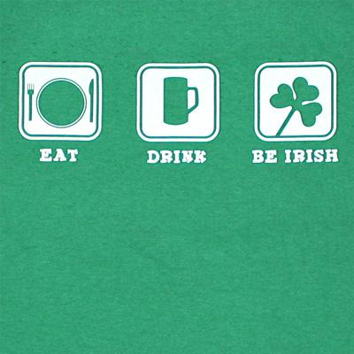 Eat Drink Be Irish St. Patrick's Day Novelty Green Graphic Tee Shirt