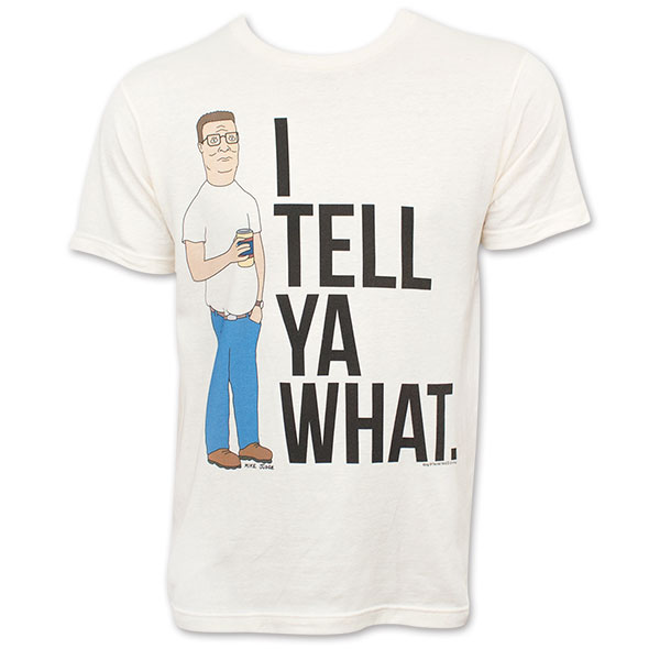 King Of The Hill Men's Tell Ya What T-Shirt