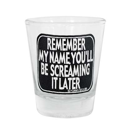 Remember My Name You'll Be Screaming It Later Shot Glass