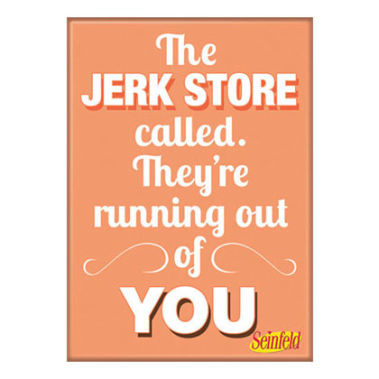 Seinfeld The Jerk Store Called They're Running Out Of You Magnet