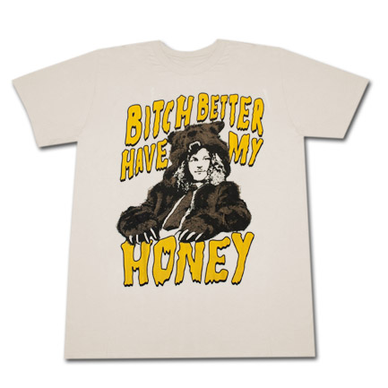 Workaholics Better Have My Honey Tshirt